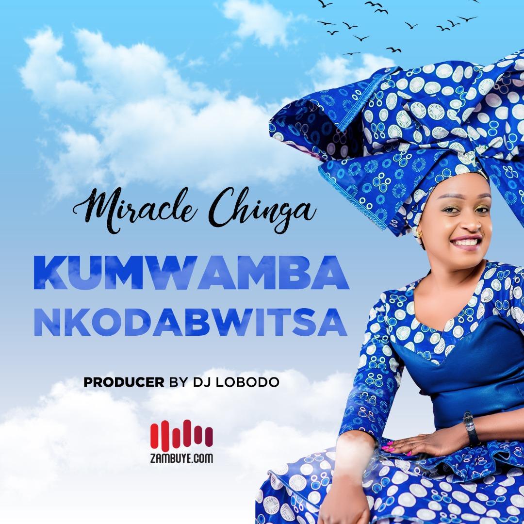 Miracle Chinga - Kumwamba Nkodabwitsa