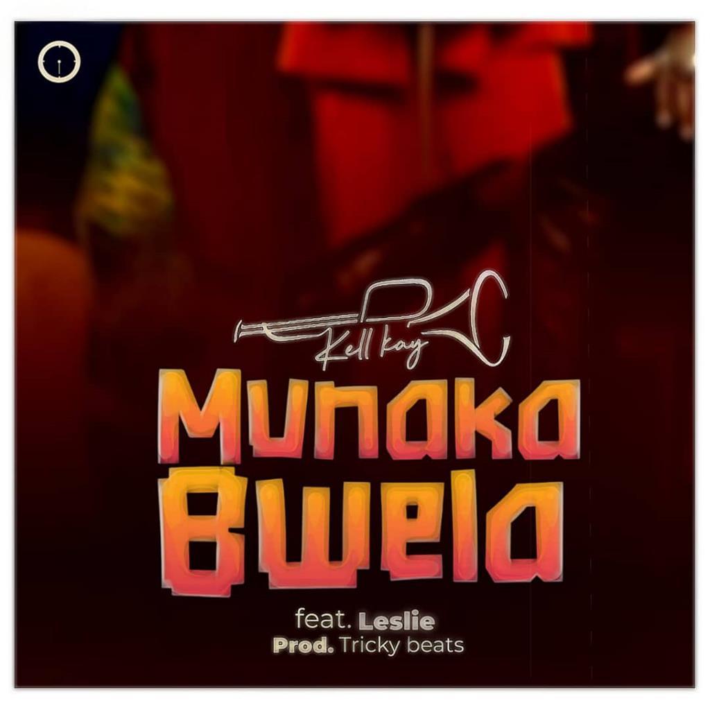 [Music Download] Kell Kay -Munakabwela Ft Leslie