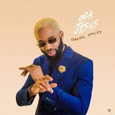 [Music Download]Daniel Mylez – Oga Jesus