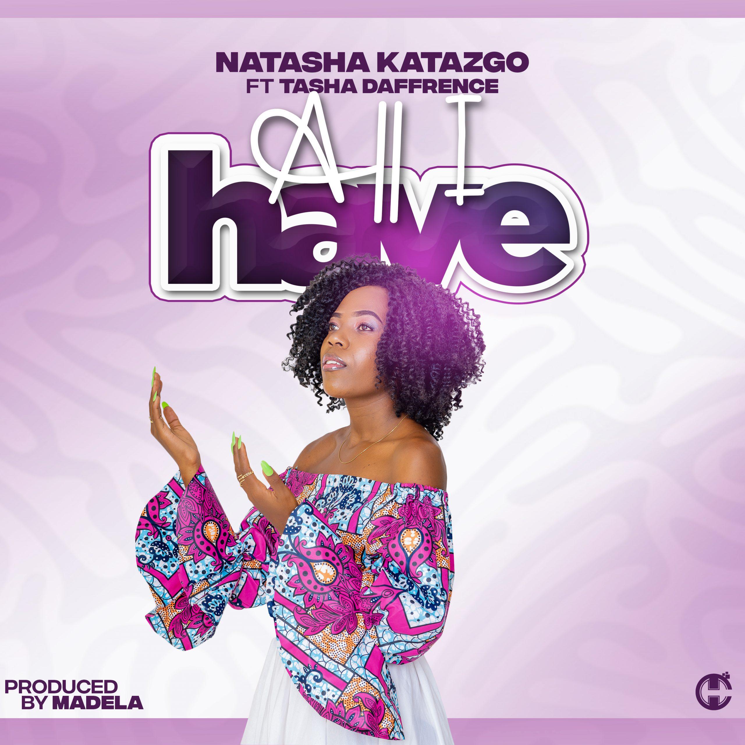 [Music Download]Natasha Katazgo – All I Have Ft Tasha Daffrence